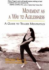 Movement as a Way to Agelessness: A Guide to Trager Mentastics by Trager, Milto