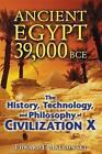 Ancient Egypt 39,000 BCE: The History, Technology, and Philosophy of Civilization X by Edward F. Malkowski (Paperback, 2010)