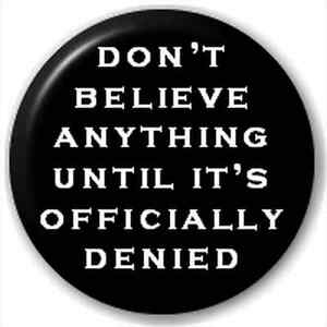 Button-Badge-Don-039-T-Believe-Anything-Until-Officially-Denied