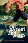 On Two Feet and Wings by Abbas Kazerooni (Paperback, 2014)
