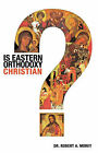 Is Eastern Orthodoxy Christian? by Robert A. Morey (Paperback, 2007)