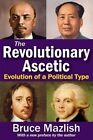 The Revolutionary Ascetic: Evolution of a Political Type by Professor of History Bruce Mazlish (Paperback, 2014)