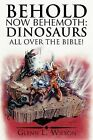 Behold Now Behemoth: Dinosaurs All Over the Bible! by Glenn L. Wilson (Paperback, 2011)