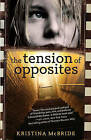 The Tension of Opposites by Kristina McBride (Paperback / softback, 2011)