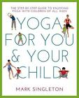 Yoga for You and Your Child von Mark Singleton (2016, Taschenbuch)