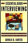 The Essential Book of Interviewing : Everything You Need to Know from Both Sides of the Table by Arnold B. Kanter (1995, Paperback)