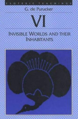 Invisible Worlds and Their Inhabitants (Esoteric Teaching, Volume VI)