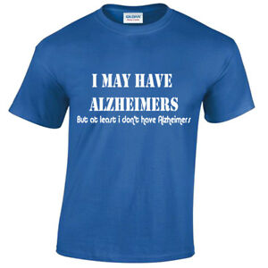 I-May-Have-Alzheimers-Mens-Funny-T-Shirt-S-5XL-rude-offensive-joke-novelty-gift