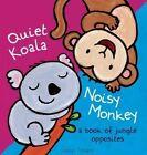 Quiet Koala, Noisy Monkey: A Book of Jungle Opposites by Clavis Publishing (Hardback, 2015)