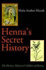 Henna's Secret History: The History, Mystery & Folklore of Henna by Marie Anakee Miczak (Paperback / softback, 2001)