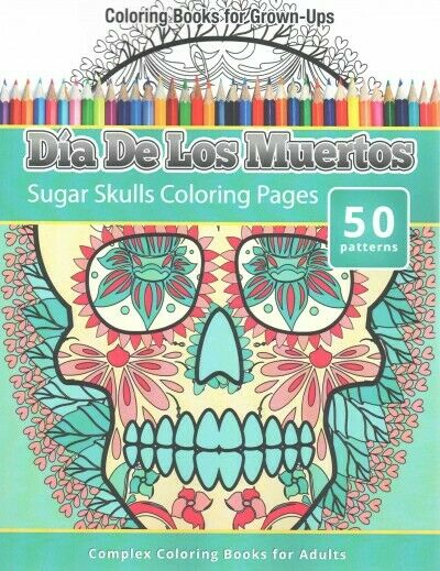 Coloring Books For Grown Ups Dia De Los Muertos Sugar Skulls Coloring Pages By Chiquita Publishing 2015 Trade Paperback For Sale Online Ebay