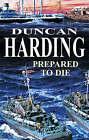 Prepared to Die by Duncan Harding (Hardback, 2007)