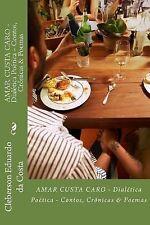 Amar Custa Caro : Dialetica Poetica by Cleberson da Costa (2014, Paperback,...