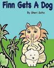 Finn Gets a Dog: Teaching Children the Responsibility of Having a Pet. by Sheri Soltz (Paperback / softback, 2011)
