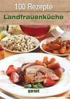 100 Rezepte Landfrauenküche (2011, Gebundene Ausgabe)