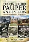 Tracing Your Pauper Ancestors: A Guide for Family Historians by Robert Burlison (Paperback, 2009)