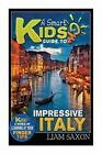 A Smart Kids Guide to Impressive Italy: A World of Learning at Your Fingertips by Liam Saxon (Paperback / softback, 2015)