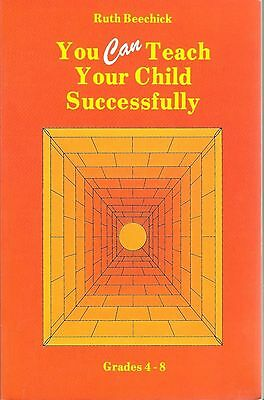 You Can Teach Your Child Successfully : Grades 4-8 Ruth Beechick Homeschooling