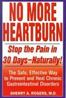 No More Heartburn: Stop the Pain in 30 Days--Naturally! : the Safe , Effective Way to Prevent and Heal Chronic Gastrointestinal Disorders by Sherry A. Rogers (Paperback, 2000)