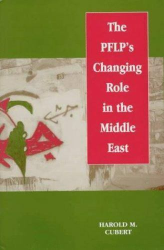 The PLFP's Changing Role in the Middle East by Harold M. Cubert (1997,...