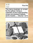 The Merry Musician; Or, a Cure for the Spleen: Being a Collection of the Most Diverting Songs and Pleasant Ballads, Set to Musick; ... Volume 1 of 4 by Multiple Contributors, See Notes Multiple Contributors (Paperback / softback, 2010)