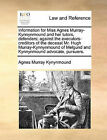 Information for Miss Agnes Murray-Kynnynmound and Her Tutors, Defenders; Against the Executors-Creditors of the Deceast Mr. Hugh Murray-Kynnynmound of Melgund and Kynnynmound Advocate, Pursuers. by Agnes Murray Kynynmound (Paperback / softback, 2010)
