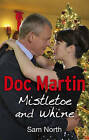 Doc Martin: Mistletoe and Whine by Sam North (Paperback, 2013)