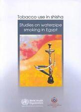 Tobacco Use in Shisha: Studies on Waterpipe Smoking in Egypt (An EMRO Publicatio