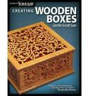 Creating Wooden Boxes on the Scroll Saw by Fox Chapel Publishing (Paperback, 2009)