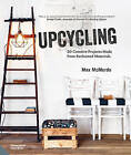 Upcycling: 20 Creative Projects Made from Reclaimed Materials by Max McMurdo (Hardback, 2016)