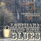 Louisiana Stump Water Blues by Johnny Bullock (CD, Apr-2004, Johnny Bullock)