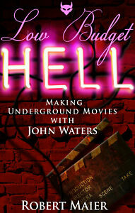 Low Budget Hell Making Underground Movies with John Waters by Robert G. Maier...