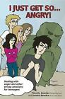 I Just Get So... Angry!: Dealing with Anger and Other Strong Emotions for Teenagers by Sandra Bowden, Timothy Bowden (Paperback, 2013)