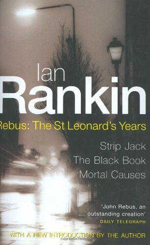 Rebus : The St Leonard's Years - Strip Jack, The Black Book, Mortal Causes (3 n