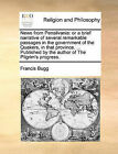News from Pensilvania: Or a Brief Narrative of Several Remarkable Passages in the Government of the Quakers, in That Province. ... Published by the Author of the Pilgrim's Progress. by Francis Bugg (Paperback / softback, 2010)