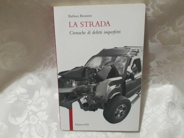 LA STRADA, CRONACHE DI DELITTI IMPERFETTI - BARBARA BONANNI - EDIZ. ETS - 2004