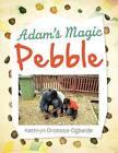 Adam's Magic Pebble by Kathryn Orobosa-Ogbeide (Paperback / softback, 2012)