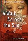 A Walk Across the Sun by Corban Addison (Hardback)