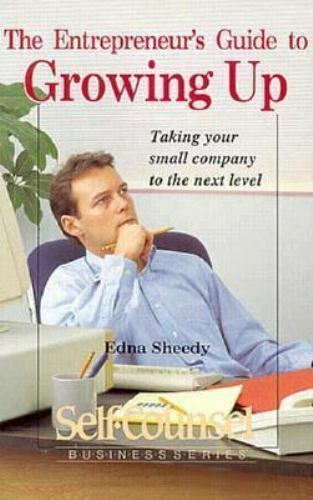The Entrepreneur's Guide to Growing Up : Taking Your Small Company...  (ExLib)