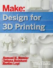Design for 3D Printing : Scanning, Creating, Editing, Remixing, and Making in Three Dimensions by Tatiana Reinhard, Samuel N. Bernier and Bertier Luyt (2015, Paperback)