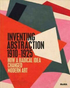 Inventing-Abstraction-1910-1925-How-a-Radical-Idea-Changed-Modern-Art-Har