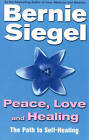 Peace, Love and Healing: The Path to Self-healing by Bernie S. Siegel (Paperback, 1999)