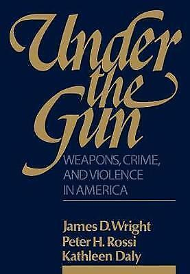 Under the Gun: Weapons, Crime, and Violence in America by Rossi, Peter H., NEW B