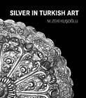 Silver in Turkish Art by Mehmet Zeki Kusoglu (Paperback, 2015)