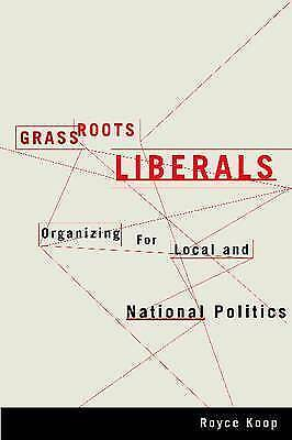 1 of 1 - Grassroots Liberals: Organizing for Local and National Politics-ExLibrary