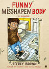Funny Misshapen Body: A Memoir by Brown (Paperback, 2009)