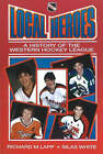 Local Heroes: A History of the Western Hockey League by Silas White, Richard M. Lapp (Paperback, 1993)