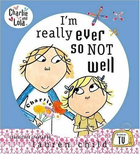 Charlie and Lola: I'm Really Ever So Not Well By Lauren Child. 9780141382500