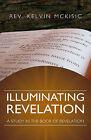 Illuminating Revelation by Kelvin McKisic (Paperback / softback, 2008)