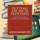 Putting the Pep in Plotting: Your Guidebook to Getting the Best Out of Writing Fiction by Dorothy Elizabeth Love (Paperback / softback, 2013)
